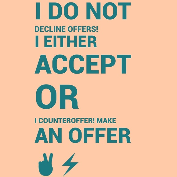 Other - I DO NOT DECLINE OFFERS! I ACCEPT OR I COUNTER!